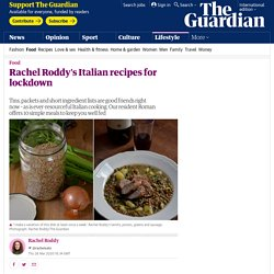 Rachel Roddy's Italian recipes for lockdown