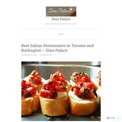 Best Italian Restaurants in Toronto and Burlington – Dine Palace