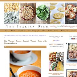 The Italian Dish - Posts - For Tomato Season: Roasted Tomato Soup with Parmesan Crisps