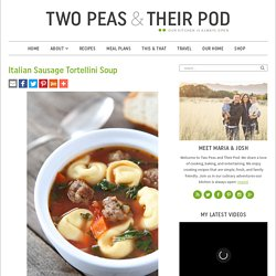 Italian Sausage Tortellini Soup – Two Peas & Their Pod