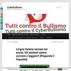 Lingua italiana cercasi nei social. Gli studenti sanno scrivere e leggere? [Risponde il linguista] - CyberbullismoCyberbullismo