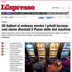 Gli italiani si rovinano mentre i privati lucrano: così siamo diventati il Paese delle slot machine