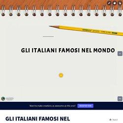 GLI ITALIANI FAMOSI NEL MONDO par virginia.lobrano sur Genially