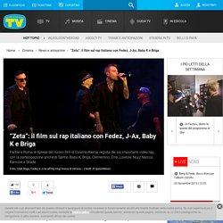 """""""Zeta"""": il film sul rap italiano con Fedez, J-Ax, Baby K e Briga"""