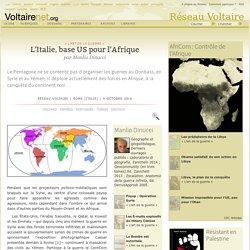L'Italie, base US pour l'Afrique, par Manlio Dinucci