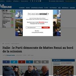 Italie : le Parti démocrate de Matteo Renzi au bord de la scission