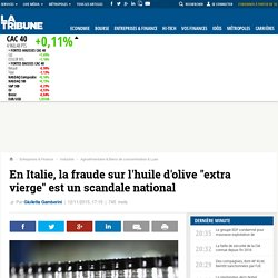 """LA TRIBUNE 12/11/15 En Italie, la fraude sur l'huile d'olive """"extra vierge"""" est un scandale national"""