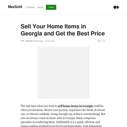 Sell Your Home Items in Georgia and Get the Best Price