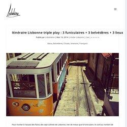 Itinéraire Lisbonne triple play : 3 funiculaires + 3 belvédères + 3 lieux - Lisbohème