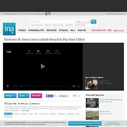 Itinéraire de James JOYCE en Haute Loire, Montluçon, vidéo Itinéraire de James JOYCE en Haute Loire, Montluçon, vidéo Art et Culture Littérature - Archives vidéos Art et Culture Littérature