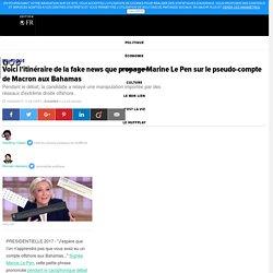 Voici l'itinéraire de la fake news que propage Marine Le Pen sur le pseudo-compte de Macron aux Bahamas