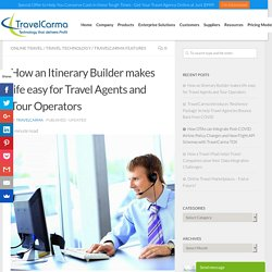 How an Itinerary Builder makes life easy for Travel Agents and Tour Operators