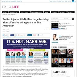 Twitter hijacks #ItsNotMarriage hashtag after offensive ad appears in The Australian