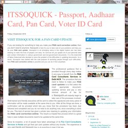 ITSSOQUICK - Passport, Aadhaar Card, Pan Card, Voter ID Card : VISIT ITSSOQUICK FOR A PAN CARD UPDATE