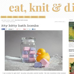 itty bitty bath bombs eat, knit & diy