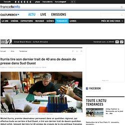 Iturria tire son dernier trait de 40 ans de dessin de presse dans Sud Ouest