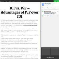 IUI vs. IVF – Advantages of IVF over IUI