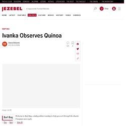 Ivanka Observes Quinoa