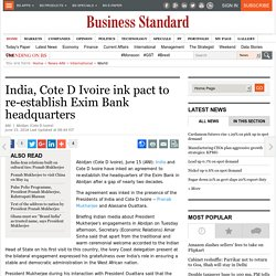 India, Cote D Ivoire ink pact to re-establish Exim Bank headquarters