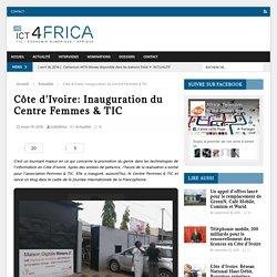 Côte d'Ivoire: Inauguration du Centre Femmes & TIC – ict4africa