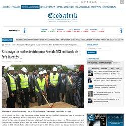 Bitumage de routes ivoiriennes: Près de 103 milliards de Fcfa injectés…