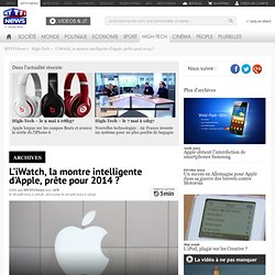 L'iWatch, la montre intelligente d'Apple, prête pour 2014 ? - High-Tech