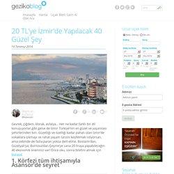 20 TL'ye İzmir'de Yapılacak 40 Güzel Şey - Geziko