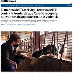 El mantra de ETA: el viejo recurso del PP contra la izquierda que Casado recupera nueve años después del fin de la violencia