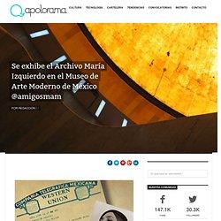 Se exhibe el Archivo María Izquierdo en el Museo de Arte Moderno de México @amigosmam