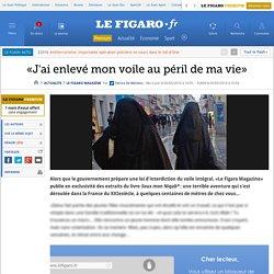 Le Figaro Magazine : «J'ai enlevé mon voile au péril de ma vie»
