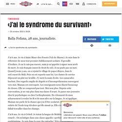 «J'ai le syndrome du survivant»