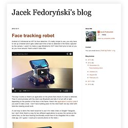 Jacek Fedoryński's blog: Face tracking robot