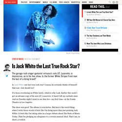 Is Jack White the Last True Rock Star?
