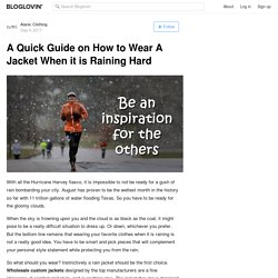 A Quick Guide on How to Wear A Jacket When it is Raining Hard