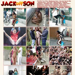 JackOffSon.Com Jerk Off Or Fuck Off! Welcome To Worldwide Wankers Community - Huge Archive Of Porn Galleries! Undressed against her will