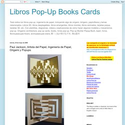Paul Jackson, Artista del Papel, Ingeniería de Papel, Origami y Popups