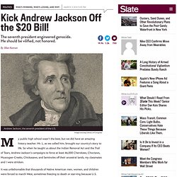 Andrew Jackson should be kicked off the $20 bill: He ordered a genocide.