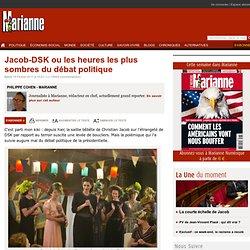 Jacob-DSK ou les heures les plus sombres du débat politique