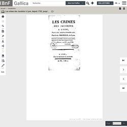 Les crimes des Jacobins à Lyon, depuis 1792, jusqu'au 9 thermidor, an 2 ([Reprod.]) / par le cit. Maurille,...