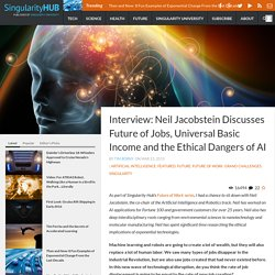Interview: Neil Jacobstein Discusses Future of Jobs, Universal Basic Income and the Ethical Dangers of AI