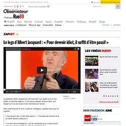 Le legs d'Albert Jacquard: «Pour devenir idiot, il suffit d'être passif»
