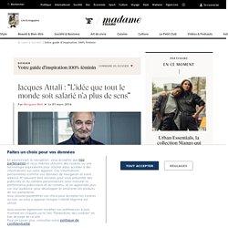 """Jacques Attali : """"L'idée que tout le monde soit salarié n'a plus de sens"""""""