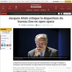 Jacques Attali critique la disparition du bureau fixe en open space. lefigaro.fr