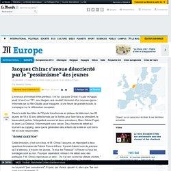 """Jacques Chirac s'avoue désorienté par le """"pessimisme"""" des jeunes"""