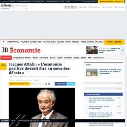 Jacques Attali: « L'économie positive devrait être au cœur des débats »