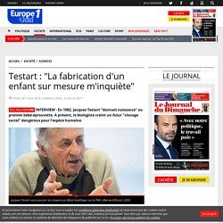 """Jacques Testart : """"La fabrication d'un enfant sur mesure m'inquiète"""""""