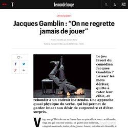 """Jacques Gamblin : """"On ne regrette jamais de jouer"""""""