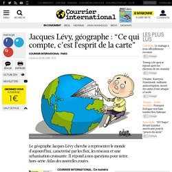 """Jacques Lévy, géographe: """"Ce qui compte, c'est l'esprit de la carte"""""""