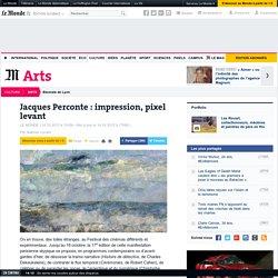 Jacques Perconte : impression, pixel levant