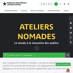 Production - musée du quai Branly - Jacques Chirac - Ateliers nomades